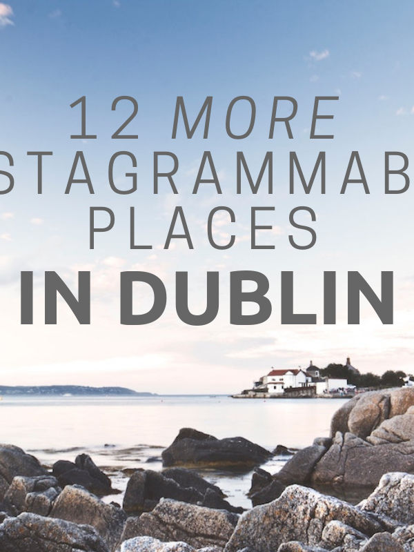 The 12 Most Instagrammable Places in Dublin