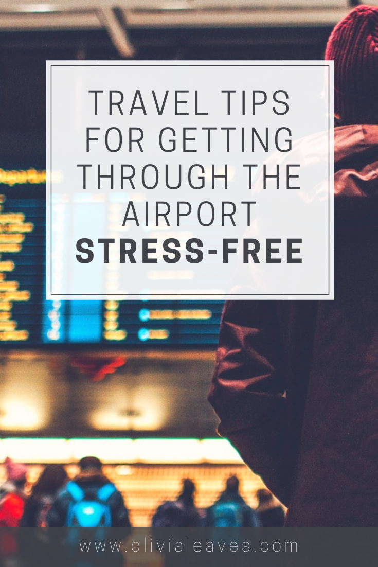 Travel Tips for Getting Through the Airport Stress-Free | OliviaLeaves.com